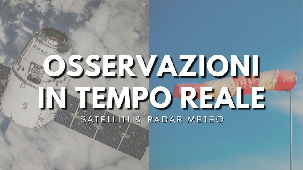 Osservazioni in Tempo Reale - Satelliti e Radar Meteo